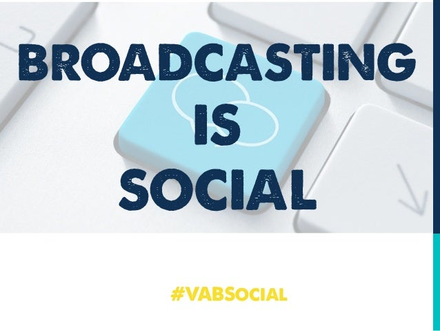 BROADCASTING IS SOCIAL #VABSocial
