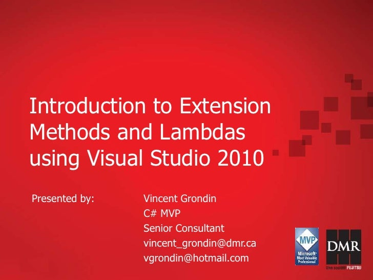 Introduction to Extension Methods and Lambdas using Visual Studio 2010<br />Presented by: Vincent Grondin<br />C# MVP...