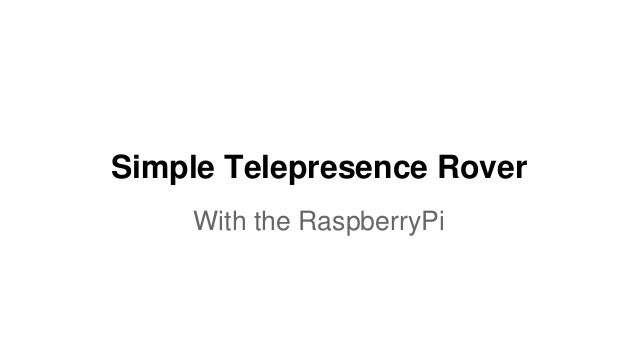 Simple Telepresence Rover  With the RaspberryPi