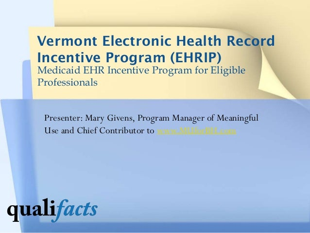 Vermont Electronic Health Record Incentive Program (EHRIP) Medicaid EHR Incentive Program for Eligible Professionals  Pres...