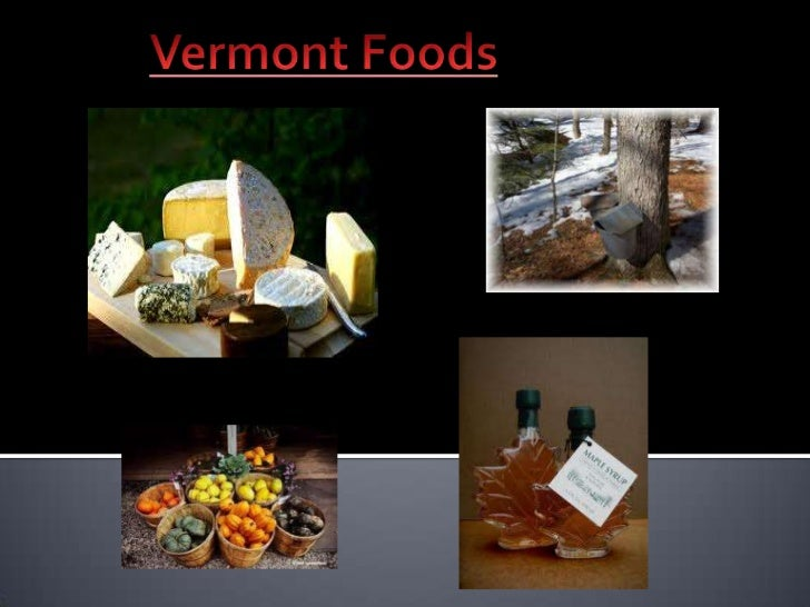    Vermont is famous for their maple syrup.    Yum, just looking at this picture makes me    want to eat some!!!!!