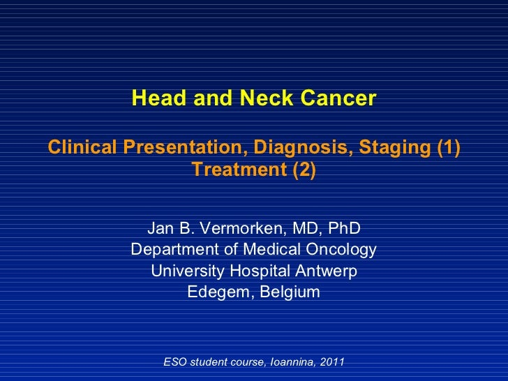 Head and Neck Cancer Clinical Presentation, Diagnosis, Staging (1) Treatment (2) Jan B. Vermorken, MD, PhD Department of M...