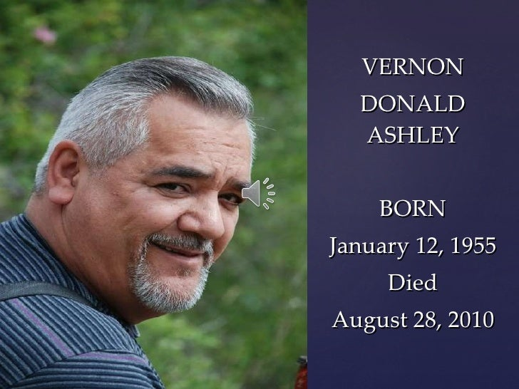 VERNON DONALD ASHLEY BORN January 12, 1955 Died August 28, 2010