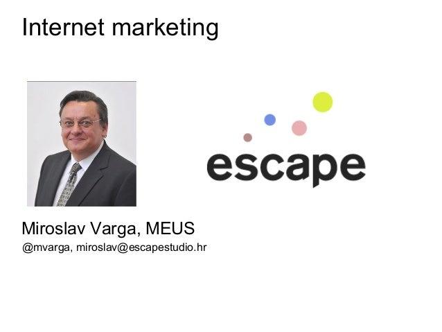 Internet marketingMiroslav Varga, MEUS@mvarga, miroslav@escapestudio.hr