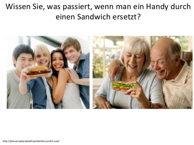 Wissen Sie, was passiert, wenn man ein Handy durcheinen Sandwich ersetzt?http://phonesreplacedwithsandwiches.tumblr.com/
