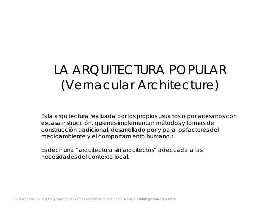 LA ARQUITECTURA POPULAR                           (Vernacular Architecture)                  Es la arquitectura realizada ...