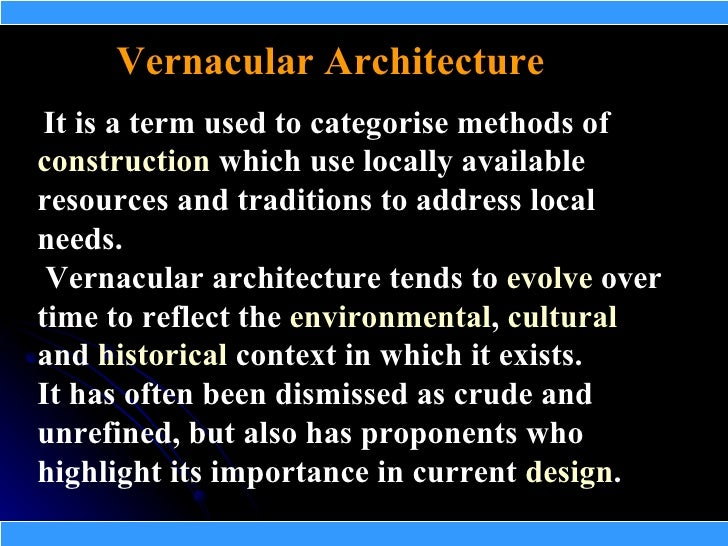 Vernacular Architecture  It is a term used to categorise methods of construction which use locally available resources and...