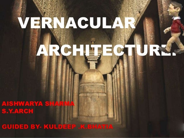 VERNACULAR  ARCHITECTURE.  AISHWARYA SHARMA  S.Y.ARCH