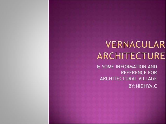 & SOME INFORMATION AND REFERENCE FOR ARCHITECTURAL VILLAGE BY:NIDHYA.C
