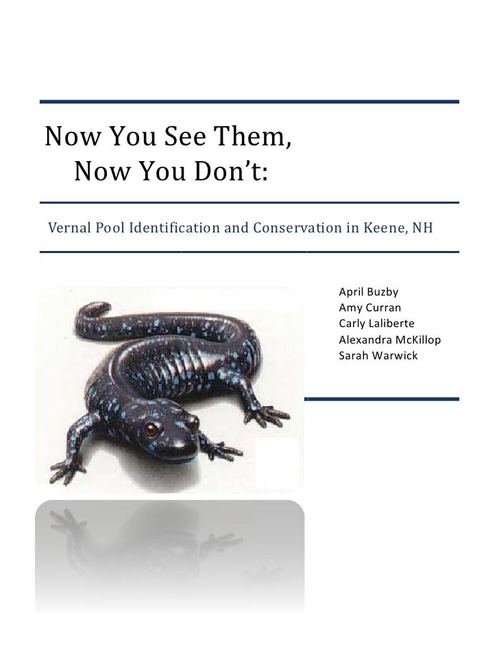 Now You See Them,  Now You Don't:Vernal Pool Identification and Conservation in Keene, NH                                 ...