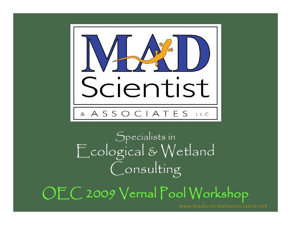 Specialists in     Ecological & Wetland         Consulting OEC 2009 Vernal Pool Workshop                            www.ma...