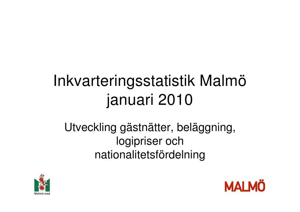 Inkvarteringsstatistik Malmö         januari 2010  Utveckling gästnätter, beläggning,            logipriser och       nati...