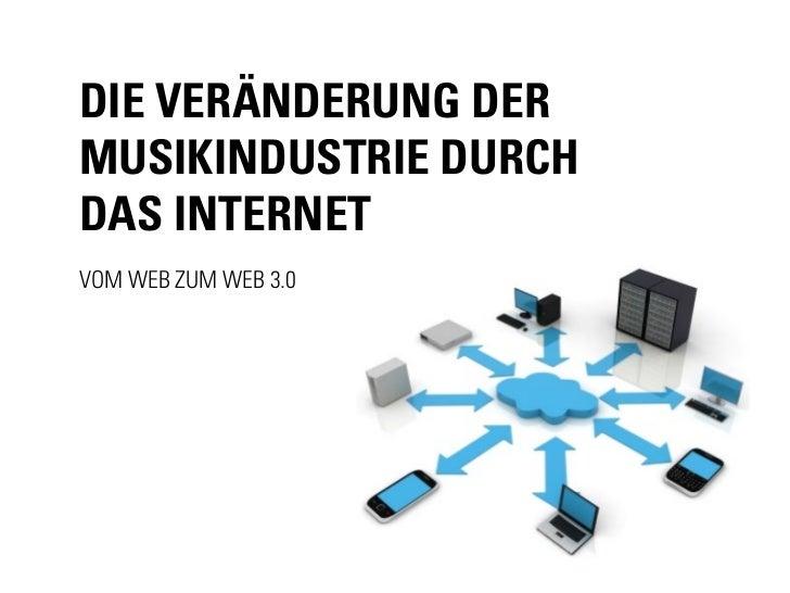 Die VeränDerung DerMusikinDustrie DurchDas internetVom Web zum Web 3.0