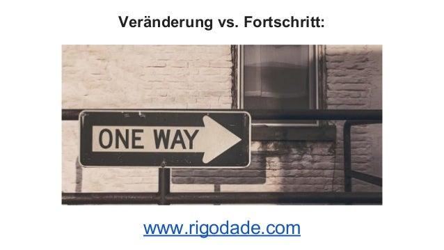 Veränderung vs. Fortschritt: www.rigodade.com