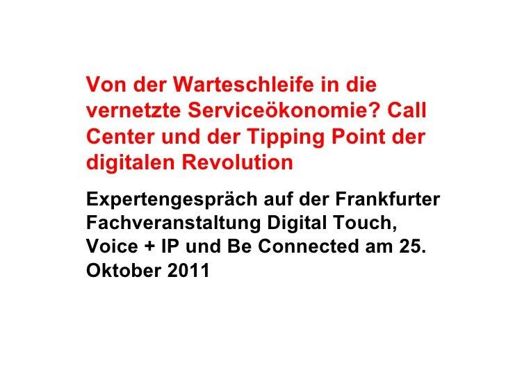 <ul><li>Von der Warteschleife in die vernetzte Serviceökonomie? Call Center und der Tipping Point der digitalen Revolution...