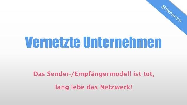 Vernetzte Unternehmen  Das Sender-/Empfängermodell ist tot, lang lebe das Netzwerk!