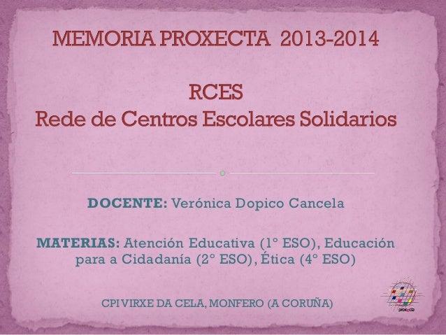 DOCENTE: Verónica Dopico Cancela MATERIAS: Atención Educativa (1º ESO), Educación para a Cidadanía (2º ESO), Ética (4º ESO...