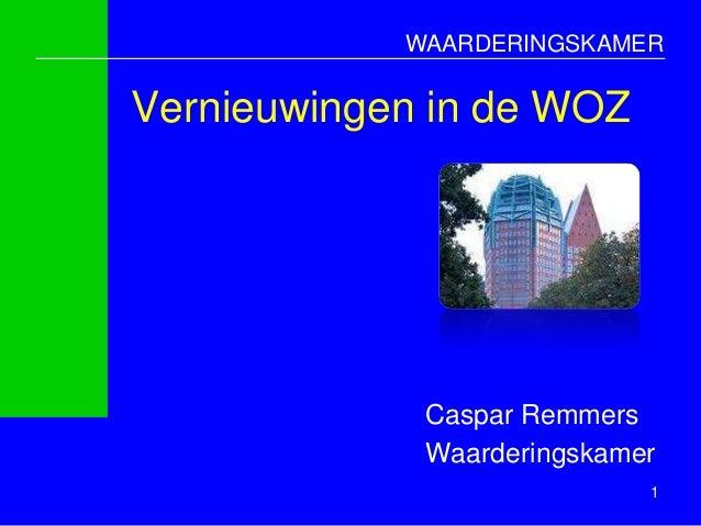 WAARDERINGSKAMERVernieuwingen in de WOZ             Caspar Remmers             Waarderingskamer                            1