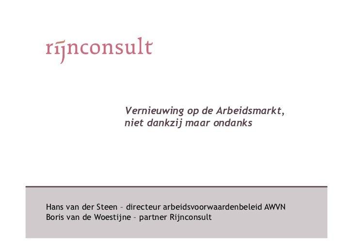 Vernieuwing op de Arbeidsmarkt,                   niet dankzij maar ondanksHans van der Steen – directeur arbeidsvoorwaard...