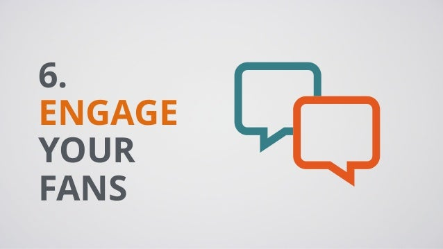6. ENGAGE YOUR FANS