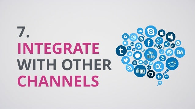 7. INTEGRATE WITH OTHER CHANNELS