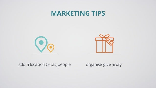 MARKETING TIPS add a location @ tag people organise give away