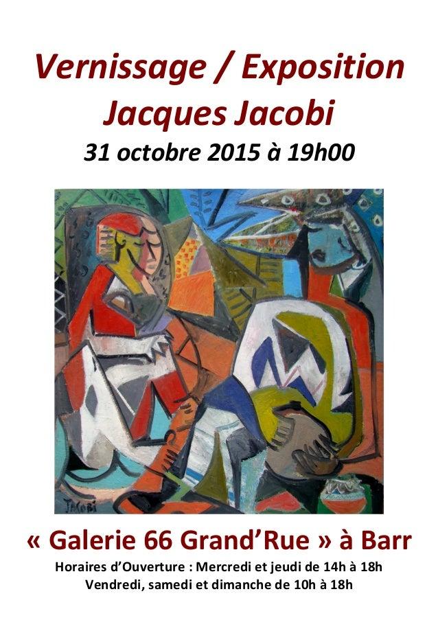 Vernissage / Exposition Jacques Jacobi 31 octobre 2015 à 19h00 « Galerie 66 Grand'Rue » à Barr Horaires d'Ouverture : Merc...