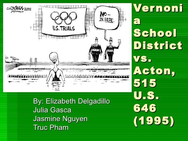 Vernonia School District vs. Acton, 515 U.S. 646 (1995) By: Elizabeth Delgadillo Julia Gasca Jasmine Nguyen Truc Pham