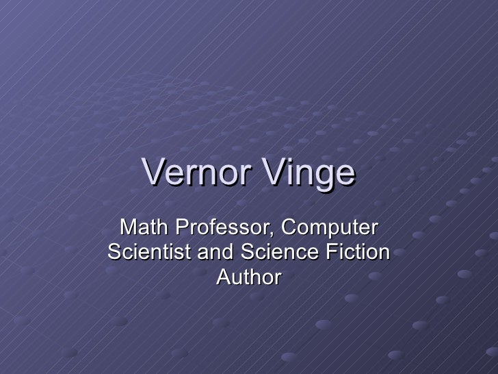 Vernor Vinge Math Professor, Computer Scientist and Science Fiction Author