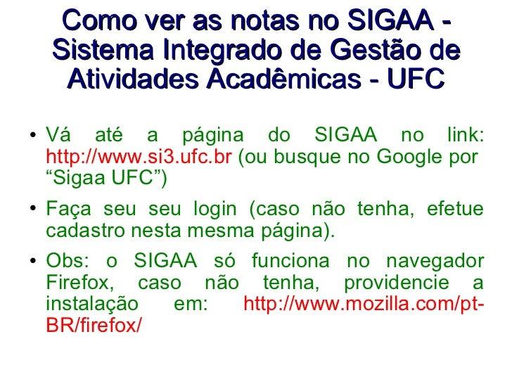 Como ver as notas no SIGAA - Sistema Integrado de Gestão de Atividades Acadêmicas - UFC <ul><li>Vá até a página do SIGAA n...