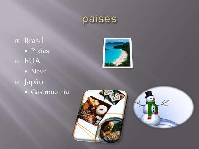   Brasil     EUA     Praias Neve  Japão   Gastronomia