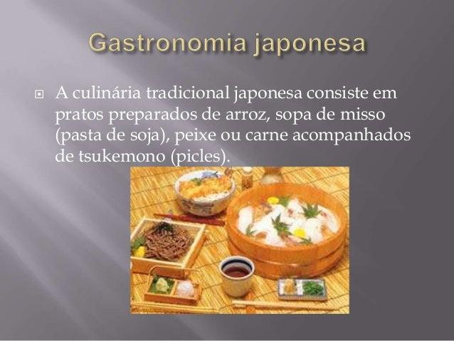   A culinária tradicional japonesa consiste em pratos preparados de arroz, sopa de misso (pasta de soja), peixe ou carne ...