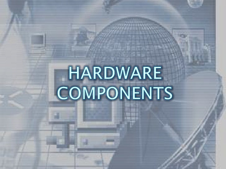 HARDWARE COMPONENTS<br />