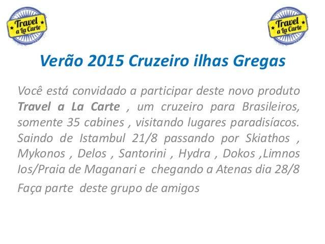 Verão 2015 Cruzeiro ilhas Gregas Você está convidado a participar deste novo produto Travel a La Carte , um cruzeiro para ...