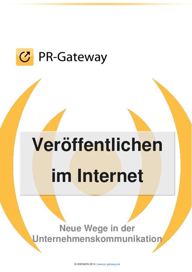 © ADENION 2014 | www.pr-gateway.de Veröffentlichen im Internet Neue Wege in der Unternehmenskommunikation