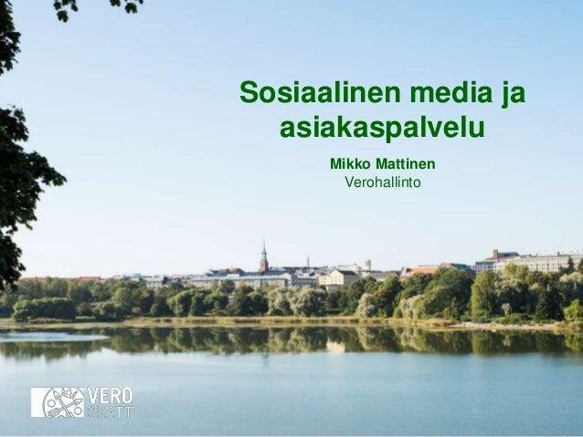 Sosiaalinen media ja asiakaspalvelu Mikko Mattinen Verohallinto