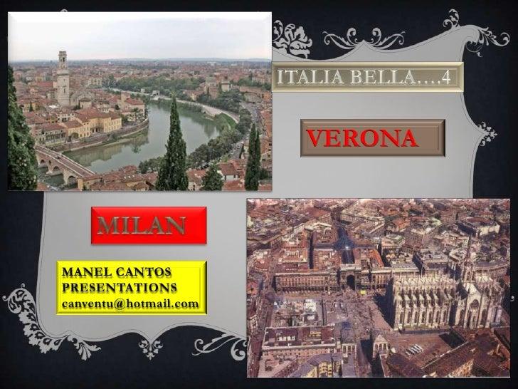 ITALIA BELLA….4<br />VERONA<br />MILAN<br />MANEL CANTOS PRESENTATIONS<br />canventu@hotmail.com<br />