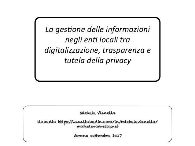 Lages'onedelleinformazioni neglien'localitra digitalizzazione,trasparenzae tuteladellaprivacy Michele Vianel...