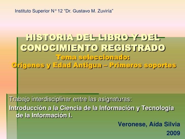 """Instituto Superior N° 12 """"Dr. Gustavo M. Zuviría""""<br />HISTORIA DEL LIBRO Y DEL CONOCIMIENTO REGISTRADO Tema seleccionado:..."""