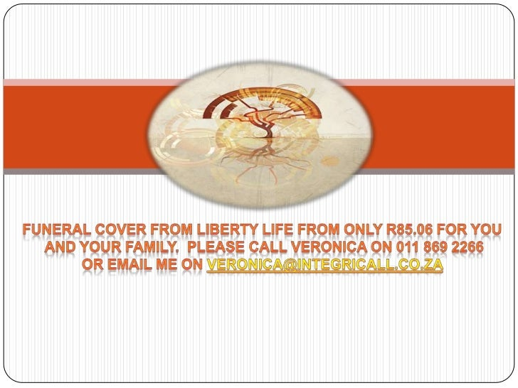 Funeral cover from liberty life from only R85.06 FOR YOU <br />AND YOUR FAMILY. Please call veronica on 011 869 2266<br />...