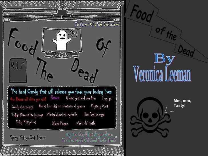 Mm, mm, Tasty! Food of the Dead By Veronica Leeman