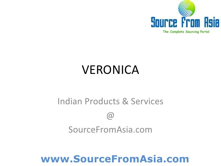 VERONICA <br />Indian Products & Services<br />@<br />SourceFromAsia.com<br />