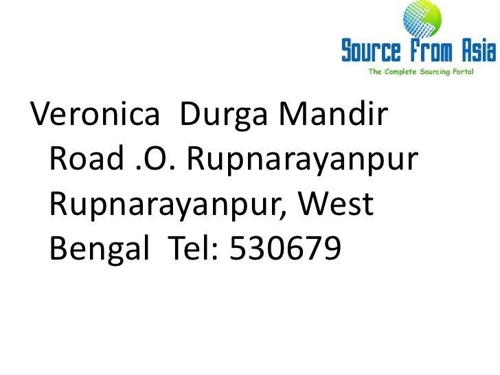 Veronica  DurgaMandir Road .O. RupnarayanpurRupnarayanpur, West Bengal  Tel: 530679 <br />
