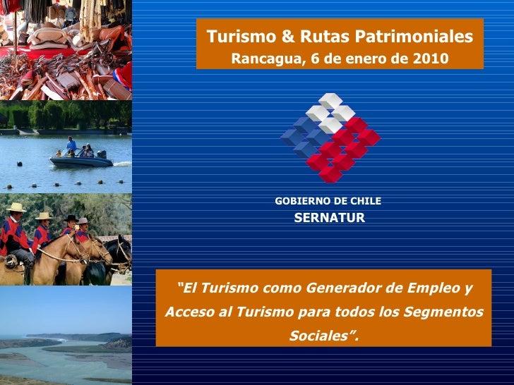 """Turismo & Rutas Patrimoniales Rancagua, 6 de enero de 2010 """" El Turismo como Generador de Empleo y Acceso al Turismo para ..."""