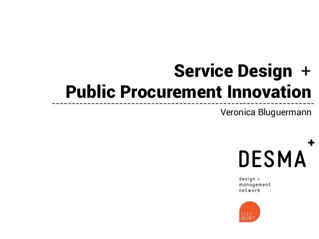 Service Design + Public Procurement Innovation -----------------------------------------------------------------Veronica B...
