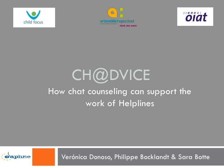 CH@DVICEHow chat counseling can support the        work of Helplines   Verónica Donoso, Philippe Bocklandt & Sara Botte