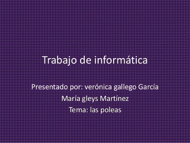 Trabajo de informática Presentado por: verónica gallego García María gleys Martínez Tema: las poleas