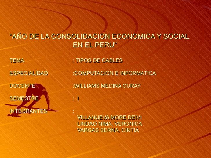 """"""" AÑO DE LA CONSOLIDACION ECONOMICA Y SOCIAL  EN EL PERU"""" TEMA : TIPOS DE CABLES ESPECIALIDAD :COMPUTACION E INFORMATICA D..."""
