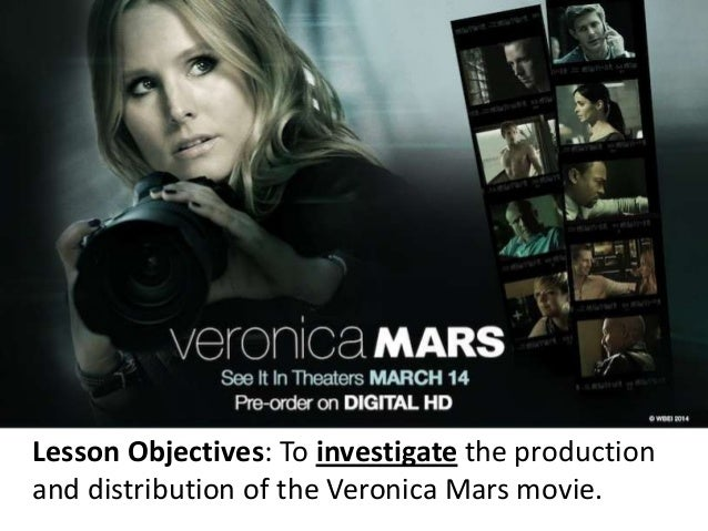 Lesson Objectives: To investigate the production and distribution of the Veronica Mars movie.