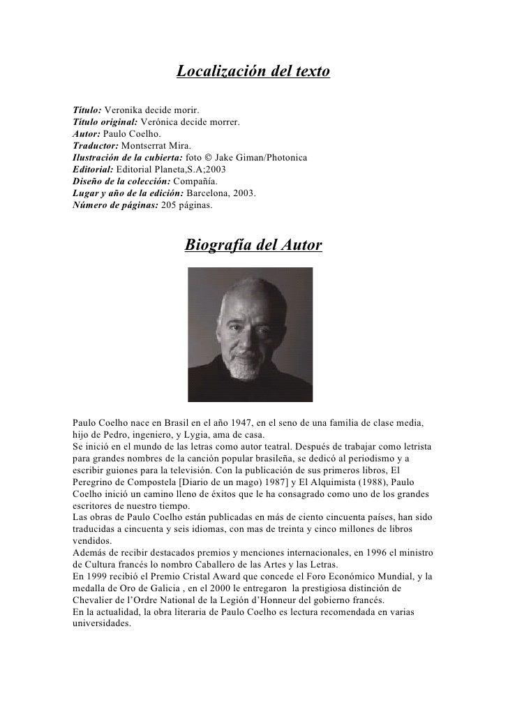 Localización del textoTítulo: Veronika decide morir.Título original: Verónica decide morrer.Autor: Paulo Coelho.Traductor:...
